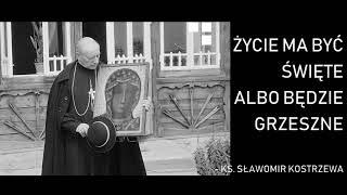 Życie ma być święte albo będzie grzeszne - ks. Sławomir Kostrzewa