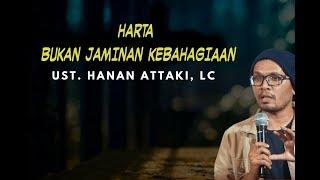 Gambar cover Ustadz Hanan Attaki , lc - harta tidak menjamin kebahagiaan