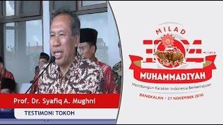Testimoni Milad Muhammadiyah ke 104 - Prof DR Syafiq A Mughni