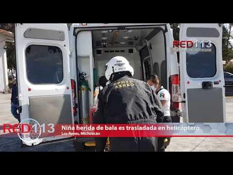 VIDEO Niña herida de bala es trasladada en helicóptero de Los Reyes a Morelia