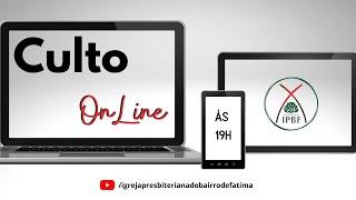 Culto de Adoração e Louvor IP Bairro de Fátima - 10/05/2020