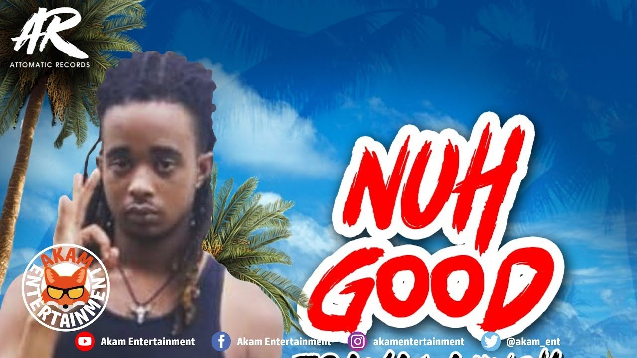 Travalaunch - Nuh Good [6ix Summa Riddim] July 2018