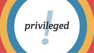 Privileged!