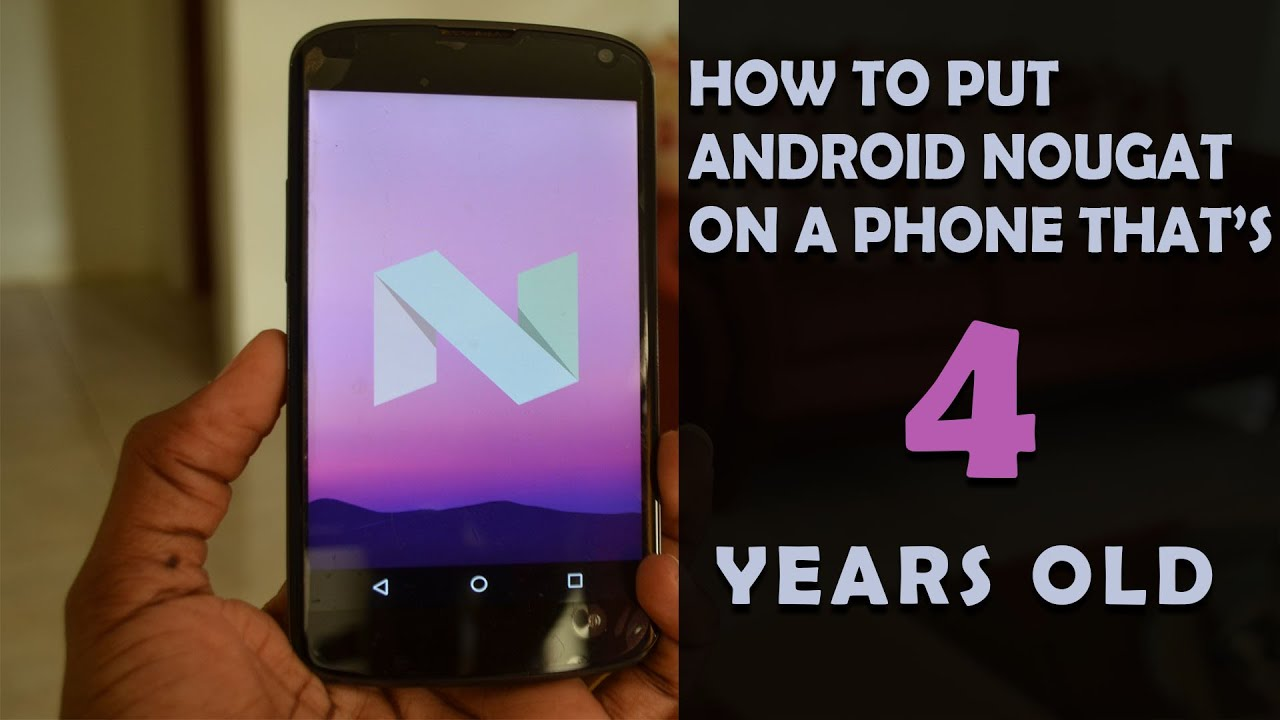How I put Android Nougat on my 4 year old phone!!!