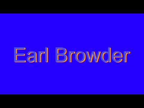 How to Pronounce Earl Browder