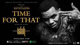 Kevin Gates - Time For That (Official Audio)