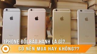 iPhone Đổi Bảo Hành là gì? Có nên mua hay không?