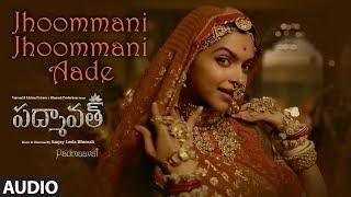 Jhoommani Jhoommani Aade Song Audio   Padmaavat Telugu  Deepika Padukone,Shahid Kapoor,Ranveer Singh