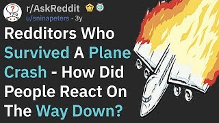 Survivors Of A Plane Crash, How Did People React On The Way Down? (AskReddit)