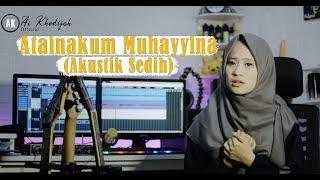 Ai Khodijah - Atainakum Muhayyina (Akustik Sedih)