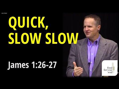 """James 1:19-20 """"Quick Slow Slow"""""""