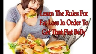 How To Lose Weight Fast: Learn The Rules For Fat Loss In Order To Get That Flat Belly