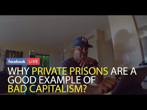 WHY PRIVATE PRISONS ARE A GOOD EXAMPLE OF 'BAD CAPITALISM '