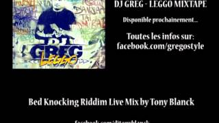 BED KNOCKING RIDDIM MIX by DJ Tony Blanck (July 2012) - Prod. DJ Greg - Leggo Mixtape