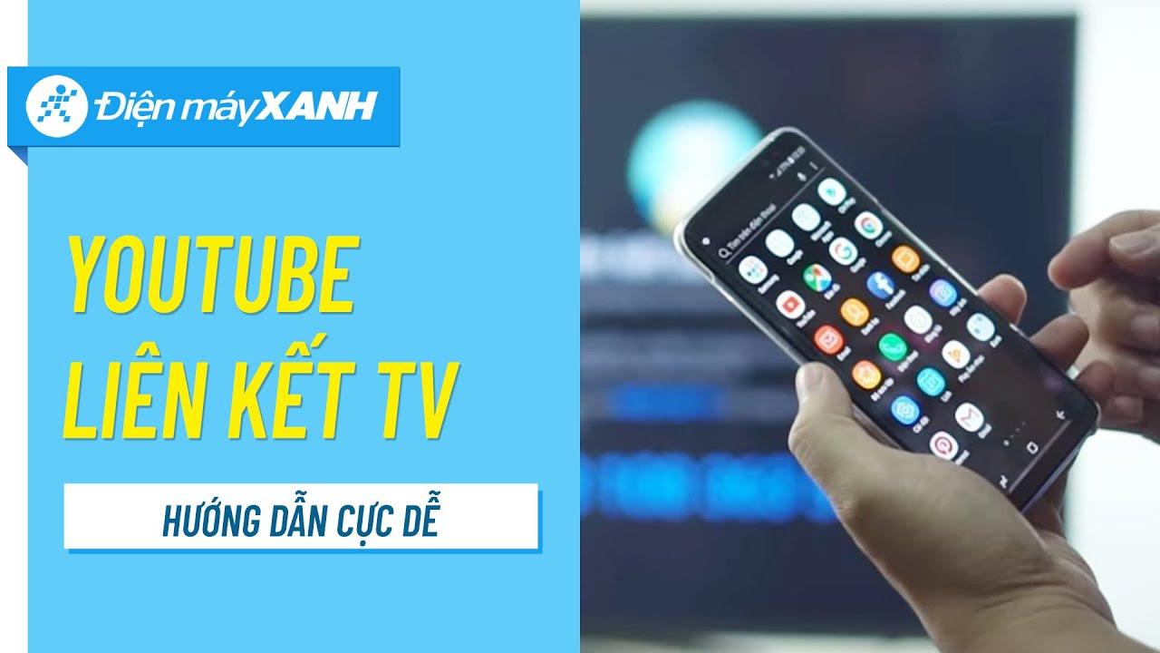 Hướng dẫn liên kết YouTube từ điện thoại lên smart tivi • Điện máy XANH