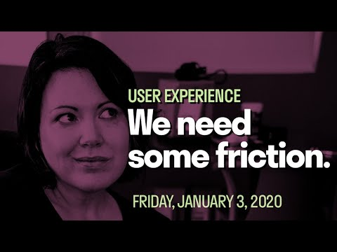 [Digipolitik] The unintended consequences of Frictionless Experience