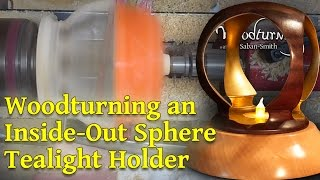 57 Woodturning Project - Large Inside Out Sphere Tealight Holder (abridged version)