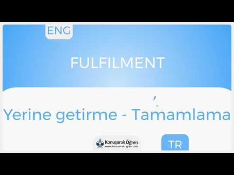 Fulfilment Nedir? Fulfilment İngilizce Türkçe Anlamı Ne Demek? Telaffuzu Nasıl Okunur? Çeviri Sözlük