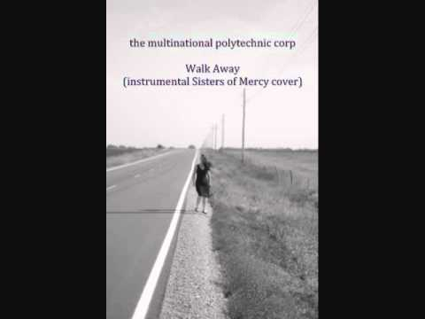 the Multinational Polytechnic Corp: Walk Away (instrumental Sisters of Mercy cover)