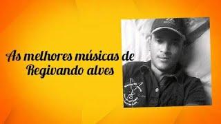 Baixar As melhores músicas de REGIVANDO ALVES
