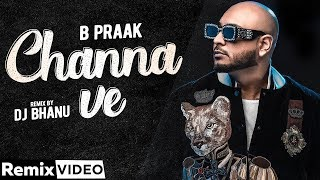 Channa Ve (Chillout Mix) | B Praak | Jaani | Ammy Virk | DJ Bhanu | Latest Punjabi Songs 2020