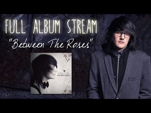 Between The Roses (Full Album) - SayWeCanFly