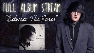 Repeat youtube video Between The Roses (Full Album) - SayWeCanFly