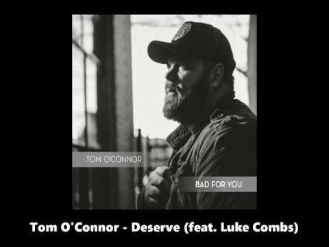 Tom O'Connor - Deserve (feat. Luke Combs)