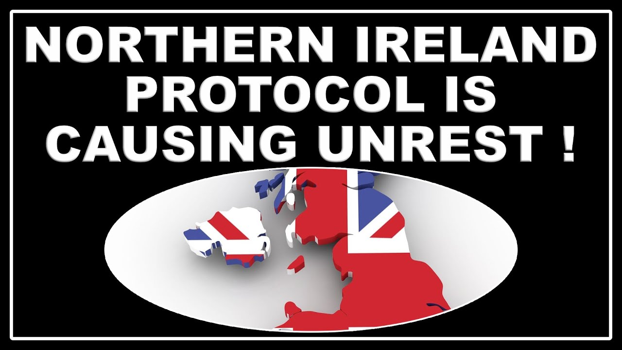 The Brexit Northern Ireland Protocol is causing unrest!