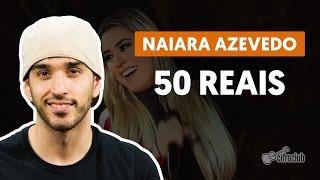 50 Reais (part. Maiara e Maraisa) - Naiara Azevedo (aula de violão simplificada)