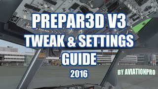 AviationPro's Prepar3D V3 Tweak & Settings Guide! [2016] - Achieve More Smoothness!