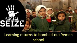Learning returns to bombed out Yemen school II The World News