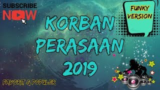 DJ REMIX KORBAN PERASAAN 2019 - KABUURRR COYYY - FUNKY VERSION