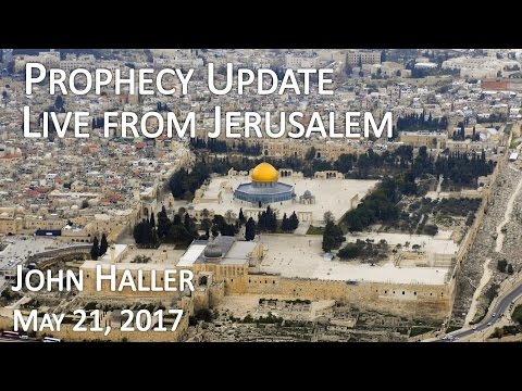 2017 05 21HB Prophecy Update Live from Jerusalem