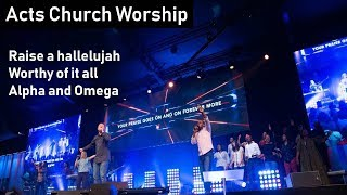 Raise a hallelujah, Worthy of it all \u0026 Alpha and Omega | Acts Church Worship