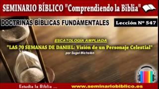 0547 – Escatología Bíblica Ampliada / Las 70 Semanas de Daniel: Visión de un Personaje Celestial