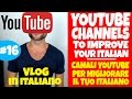 Video in Italian - Youtube channels to improve your Italian - Episode 16