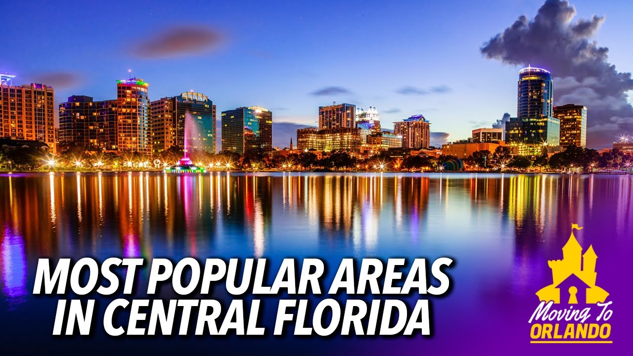 Most popular areas in Central Florida | Moving to Orlando | 06/09/21