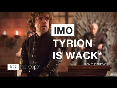 IMO: Tyrion Is Better In The Books - (Game Of Thrones/ASOIAF)