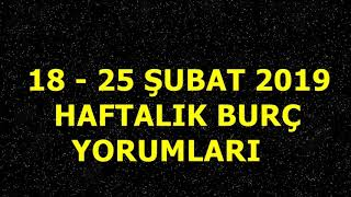 18 - 25 ŞUBAT 2019 HAFTALIK BURÇ YORUMLARI