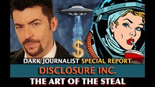 DISCLOSURE INC. THE ART OF THE STEAL! NEW AGE DEEP STATE PART 5 - DARK JOURNALIST
