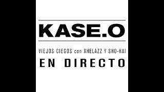 KASE.O - VIEJOS CIEGOS con XHELAZZ y SHO-HAI (EN DIRECTO)