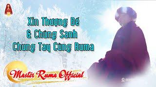 Xin Thượng Đế Và Chúng Sanh Chung Tay Cùng Ruma | Master Ruma Official