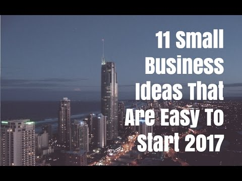 11 Small Business Ideas That Are Easy To Start 2017