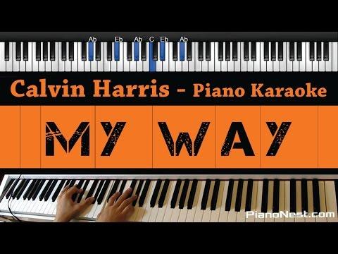 Calvin Harris - My Way - Piano Karaoke / Sing Along / Cover with Lyrics