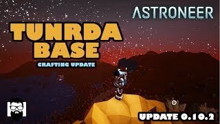 Astroneer - Update 0.10.2 - Crafting Update - Setting Up a Tundra Base