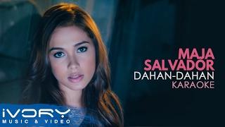 Maja Salvador - Dahan-Dahan (Karaoke)