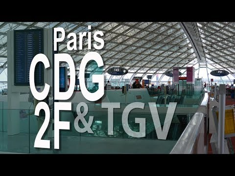 Paris CDG Airport - Terminal 2F and TGV Railway Station | Departure & Arrival