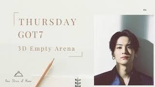 GOT7 (갓세븐) - THURSDAY [3D Empty Arena]