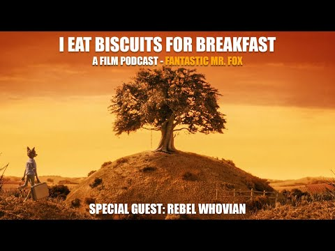 I Eat Biscuits For Breakfast (A Film Commentary Podcast) - Fantastic Mr Fox WITH Rebel Whovian
